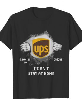 Blood insides ups covid-19 2020 I can't stay at home shirt