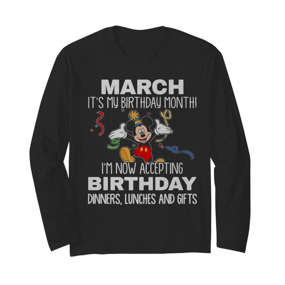 Disney mickey mouse march it's my birthday month i'm now accepting birthday dinners lunches and gifts black  Long Sleeved T-shirt