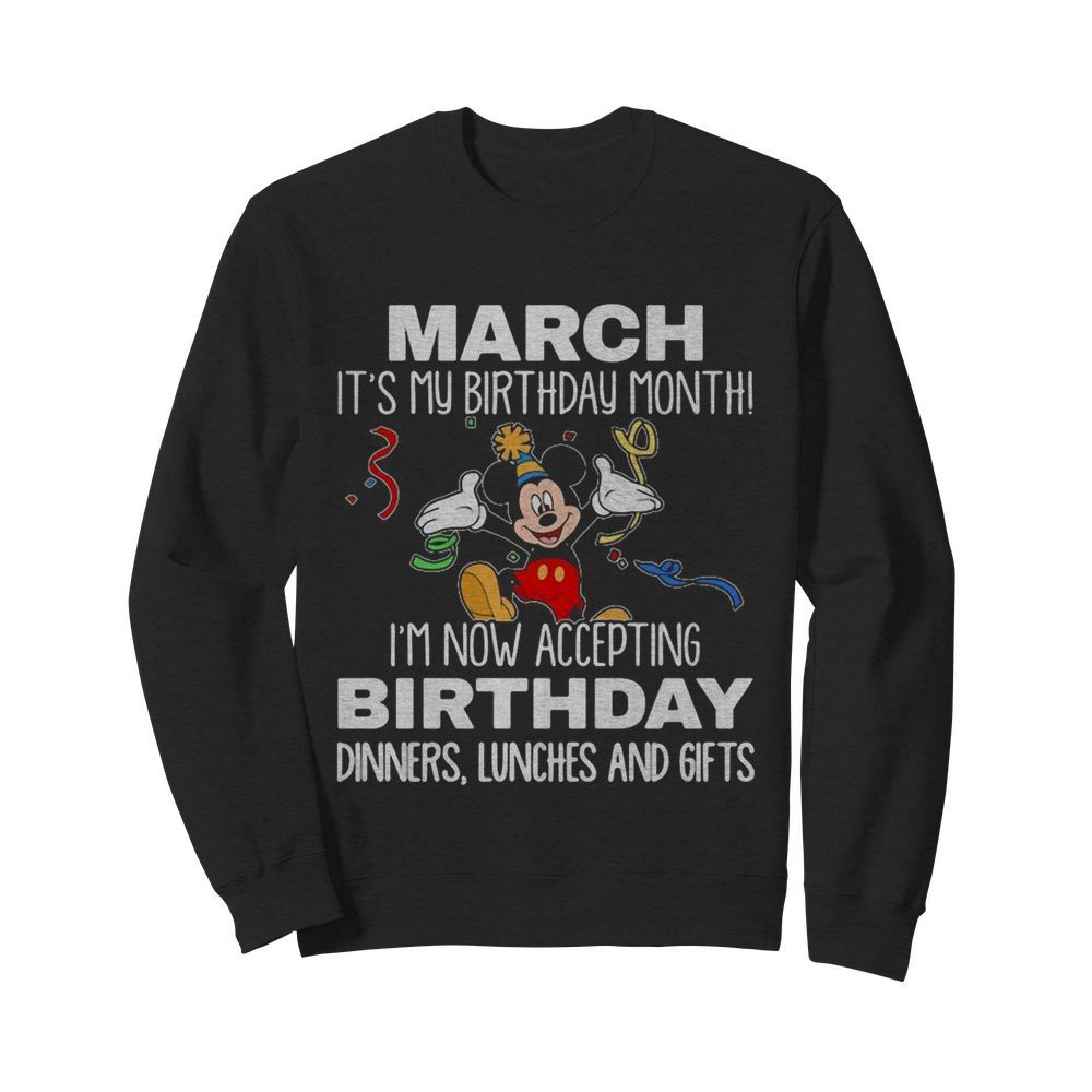 Disney mickey mouse march it's my birthday month i'm now accepting birthday dinners lunches and gifts black  Unisex Sweatshirt
