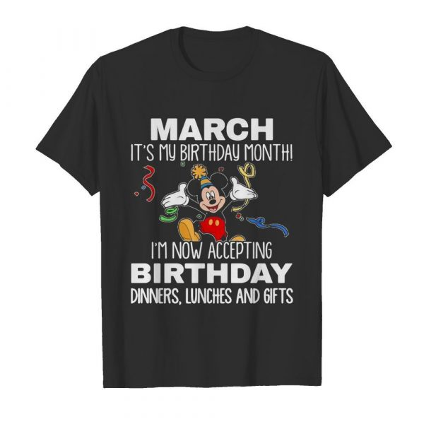 Disney mickey mouse march it's my birthday month i'm now accepting birthday dinners lunches and gifts black shirt