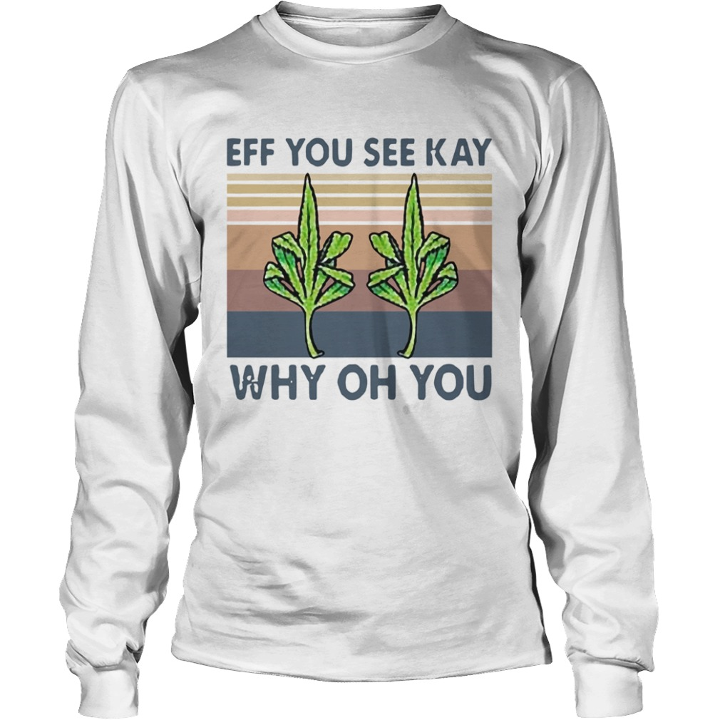Vintage Weed Fuck Eff You See Kay Why Oh You  Long Sleeve