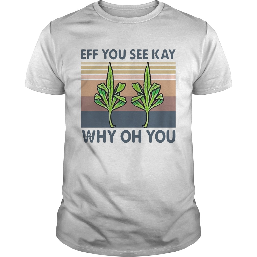 Vintage Weed Fuck Eff You See Kay Why Oh You  Unisex