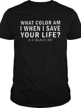 What color am I when I save your life a black RN shirt