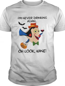Disney Dory Fish Im Never Drinking Again Oh Look Wine shirt