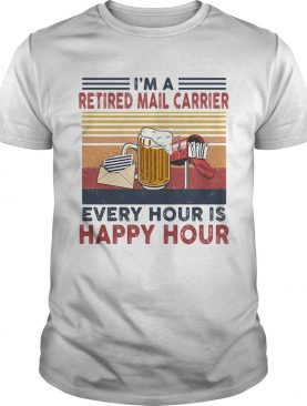 Im a retired mail carrier every hour is happy hour vintage retro shirt