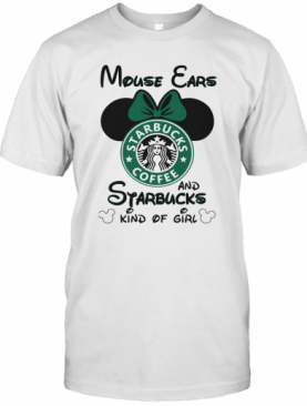 Mouse Ears And Starbucks Coffee Kind Of Girl T-Shirt