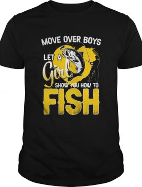 Move Over Boys Let A Girl Show You How To Fish shirt