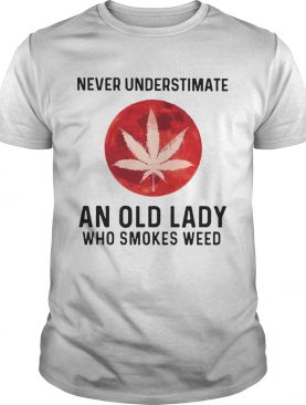 Never Underestimate An Old Lady Who Smokes Weed Mood shirt