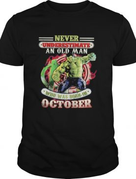 Never underestimate an old man who was born in October Hulk shirt