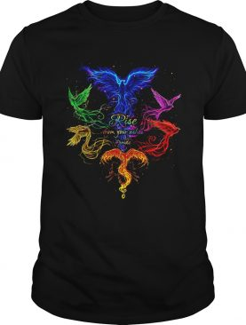 Rise From Your Ashes shirt