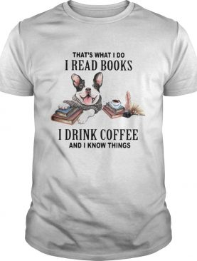 hats what I do I read books I drink coffee and I know things dog shirt