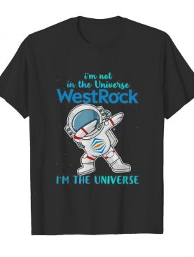 Astronaut i'm not in the universe westrock in the universe shirt