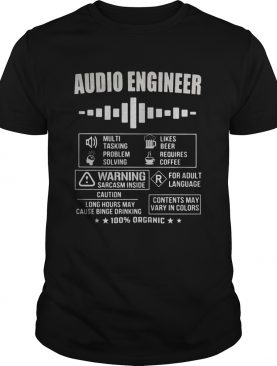Audio Engineer Warning sarcasm inside Contents may vary in colors 100 organic shirt