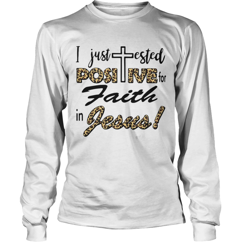 I Just Tested Positive For Faith In Jesus  Long Sleeve