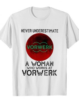 Never underestimate a woman who works at Vorwerk Sunset shirt