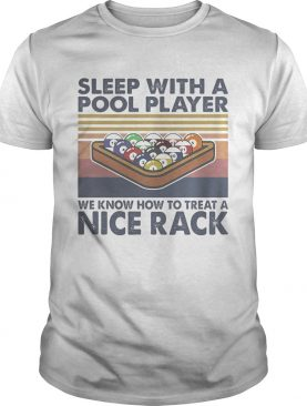 Sleep with a pool player we know how to treat a nice rack vintage retro shirt