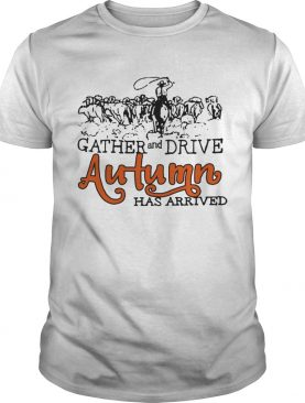 Gather And Drive Autumn Has Arrived shirt