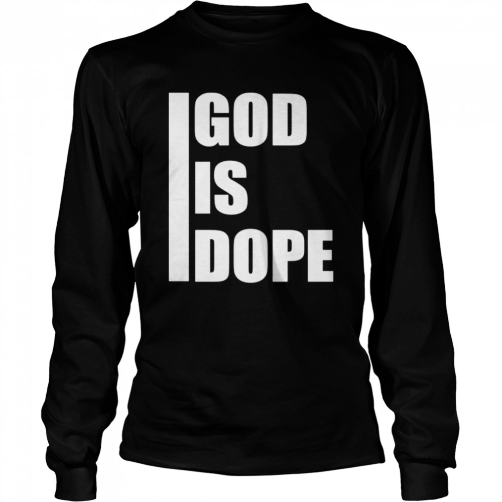God is dope  Long Sleeved T-shirt