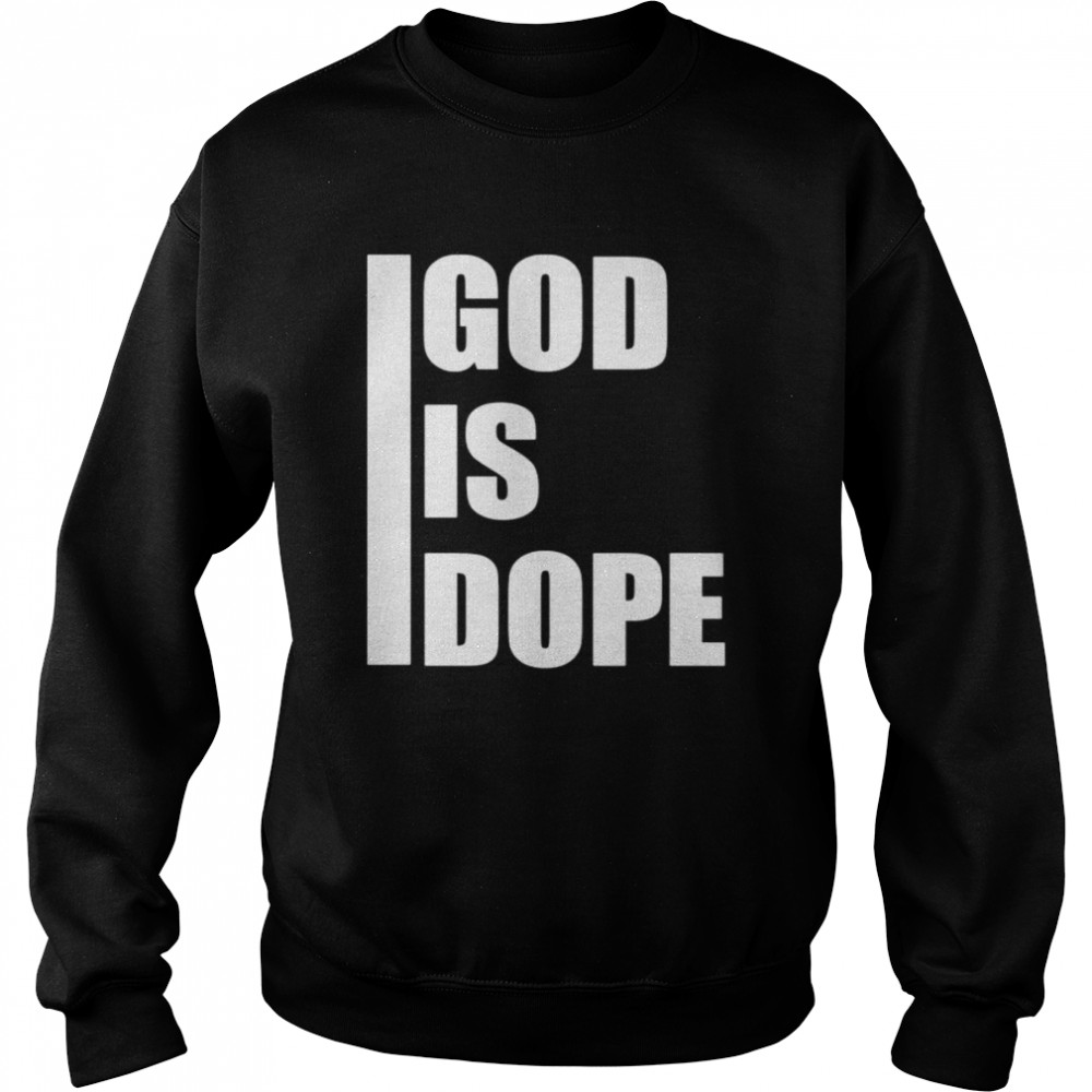 God is dope  Unisex Sweatshirt