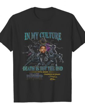 In My Culture Death Is Not The End 1976-2020 Black Panther Chadwick Boseman Signature shirt