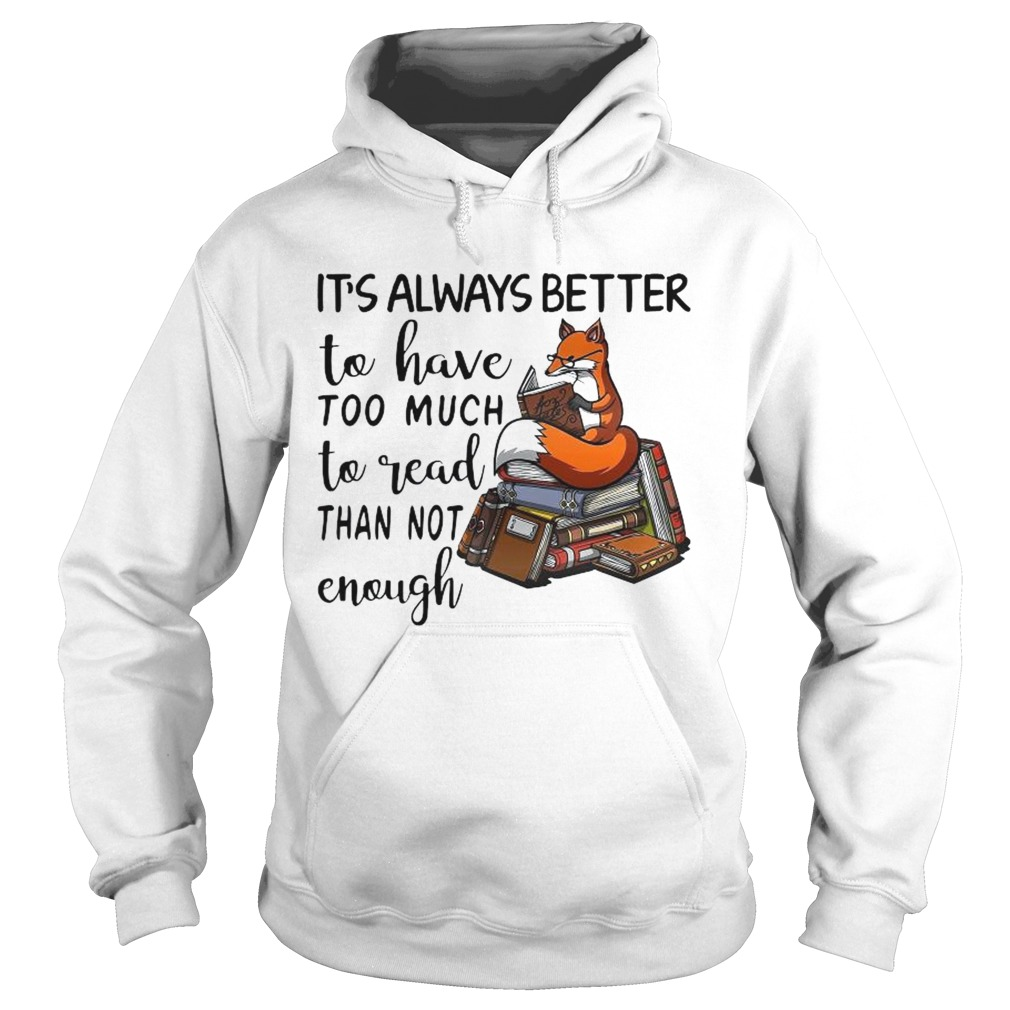 Its Always Better To Have Too Much To Read Than Not Enough  Hoodie