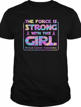 The Force Is Strong With This Girl Breast Cancer Awareness shirt