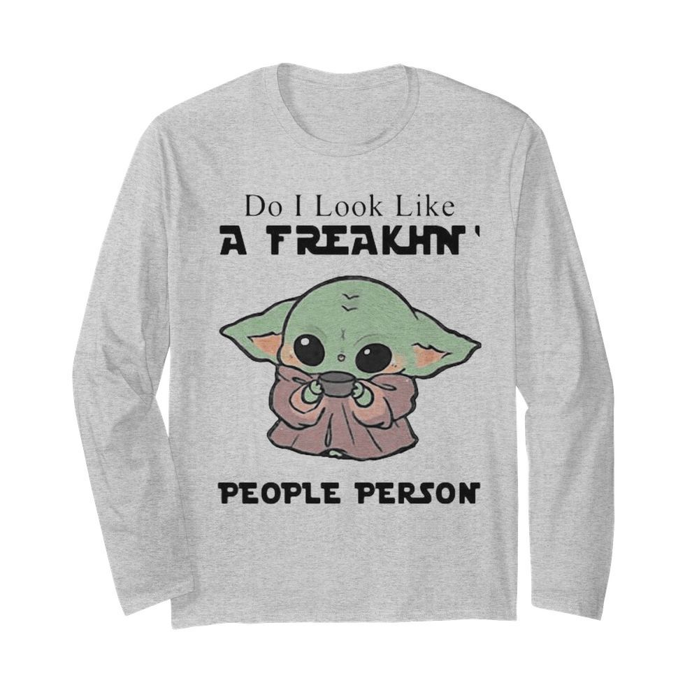 Baby yoda do i look like a freakin people person  Long Sleeved T-shirt