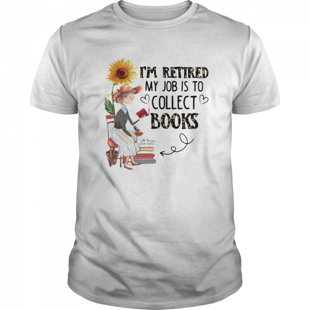 I'm Retired My Job Is To Collect Books  Classic Men's T-shirt