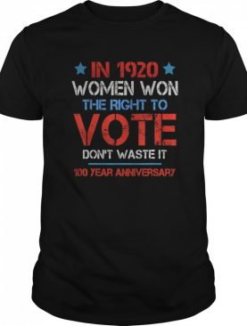 In 1920 Women Won The Right To Vote Don't Waste It shirt