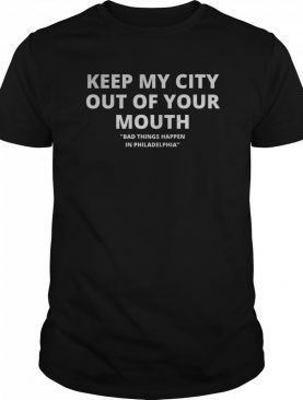 Keep My City Out Of Your Mouth Presidential Debat Anti Trump shirt