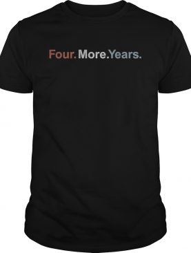 Four More Years Election shirt