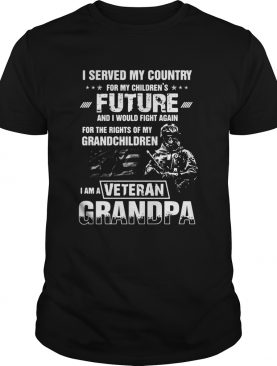 I Served My Country For My Childrens Future And I Would Fight Again shirt