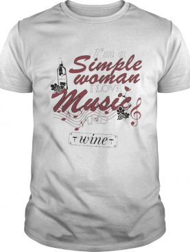 Im A Simple Woman I Love Music And Wine shirt