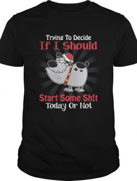 Santa Dog Trying To Decide If I Should Start Some Shit Today Or Not shirt