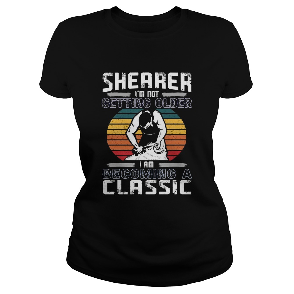 Shearer Im Not Getting Older I Am Becoming A Classic  Classic Ladies