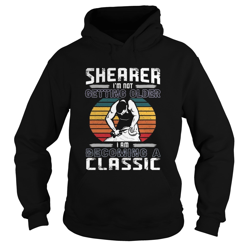 Shearer Im Not Getting Older I Am Becoming A Classic  Hoodie