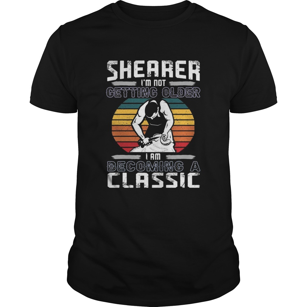 Shearer Im Not Getting Older I Am Becoming A Classic  Unisex