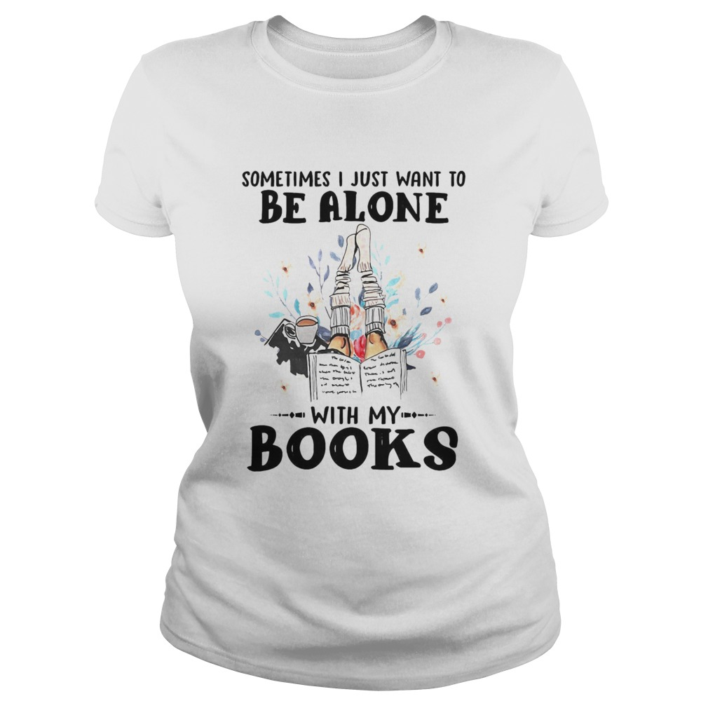 Sometimes I Just Want To Be Alone With My Books  Classic Ladies