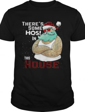 Theres Some Hos In This House Santa Claus Christmas shirt