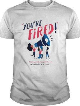 Youre fired the American people 2020 shirt
