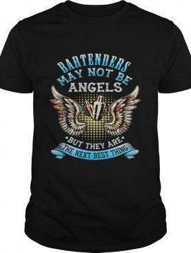 Bartenders May Not Be Angels But They Are The Next Best Thing shirt