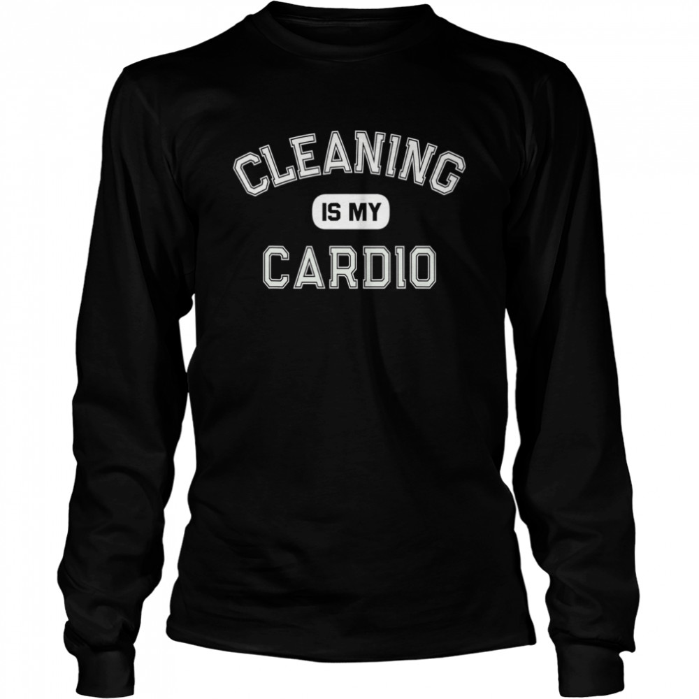 Cleaning Is My Cardio Custodian Cleaner Crew  Long Sleeved T-shirt