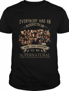 Everybody has an addiction mine just happens to be Supernatural shirt