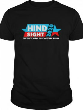 Hindsight Bias 2020 lets not make that mistake again shirt
