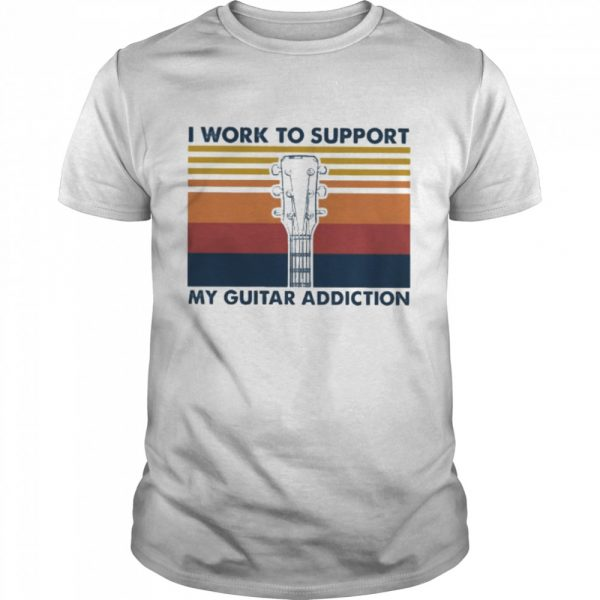 I work to support my guitar addiction vintage shirt
