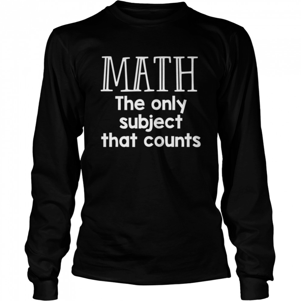 Math The Only Subject That Counts  Long Sleeved T-shirt