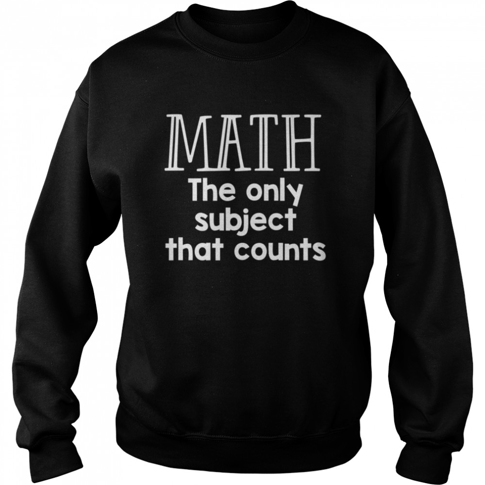 Math The Only Subject That Counts  Unisex Sweatshirt