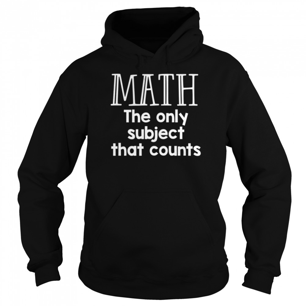 Math The Only Subject That Counts  Unisex Hoodie