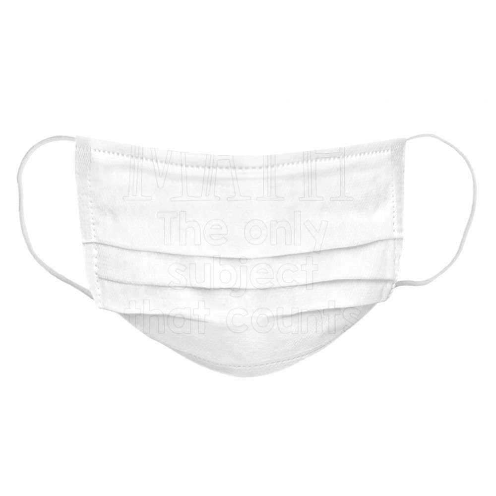 Math The Only Subject That Counts  Cloth Face Mask