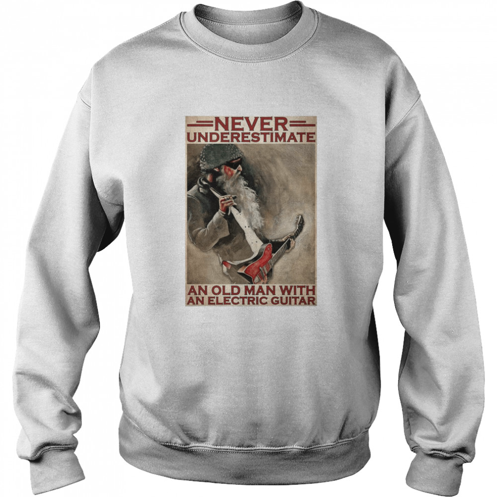 Never Underestimate An Old Man With An Electric Guitar  Unisex Sweatshirt